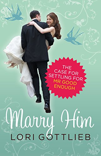 9781921758065: Marry Him: The Case for Settling for Mr Good Enough