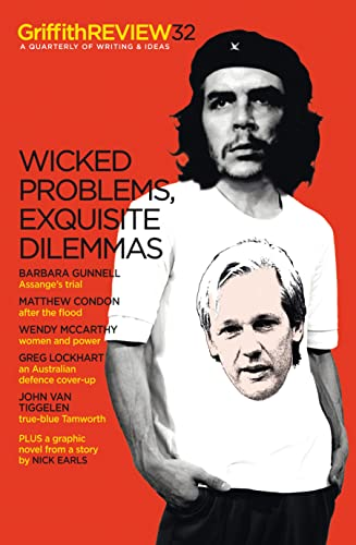 GRIFFITH REVIEW 32 : WICKED PROBLEMS, EXQUISITE DILEMMAS A Quarterly of Writing and Ideas. Autumn...