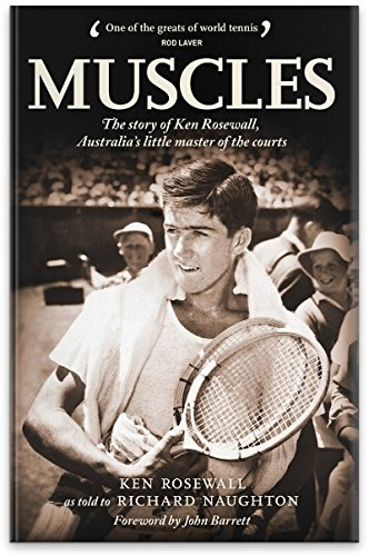MUSCLES: The story of Ken Rosewall, Australia's little master of the courts: Ken Rosewall, ...