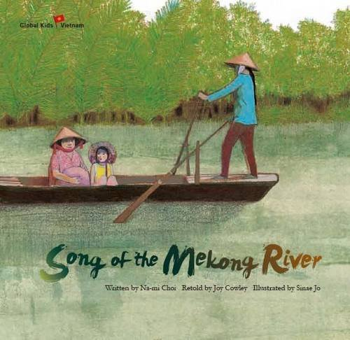 Song of the Mekong River: Vietnam (Global Kids Storybooks): Choi, Na-Mi; Cowley, Joy