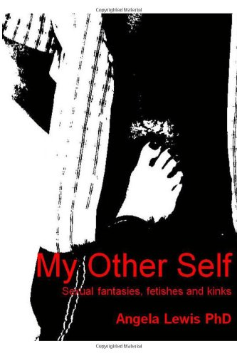 My Other Self: Sexual fantasies, fetishes and kinks: Angela Lewis