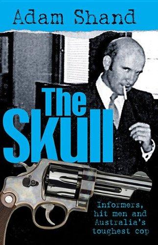 9781921825514: The Skull: Informers, Hit Men and Australia's Toughest Cop