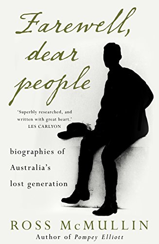 Farewell, Dear People: Biographies of Australia's Lost Generation: McMullin, Ross