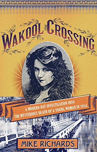 9781921844911: Wakool Crossing: a modern-day investigation into the mysterious death of a young woman in 1916