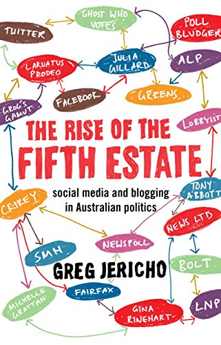 The Rise of the Fifth Estate: Social Media and Blogging in Australian Politics: Greg Jericho