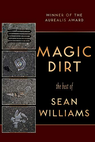 Magic Dirt: The Best of Sean Williams: Sean Williams