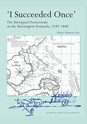 I Succeeded Once: The Aboriginal Protectorate on Mornington Peninsula, 1839-1840: Marie Hansen Fels