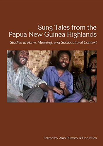 Sung Tales From the Papua New Guinea Highlands; Studies in Form, Meaning, and Sociocultural Context...