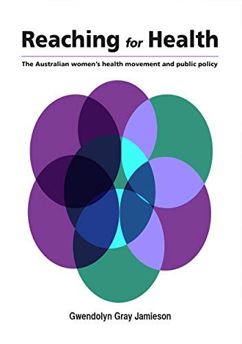 Reaching for Health: The Australian women?s health movement and public policy: Jamieson, Gwendolyn ...