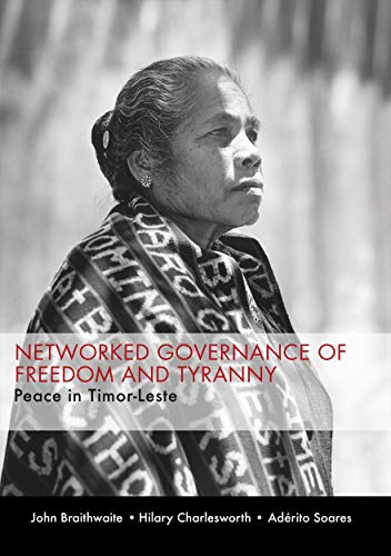 Networked Governance of Freedom and Tyranny: Peace in Timor-Leste (1921862750) by Braithwaite, John; Charlesworth, Hilary; Soares, Adérito