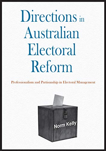 9781921862878: Directions in Australian Electoral Reform: Professionalism and Partisanship in Electoral Management