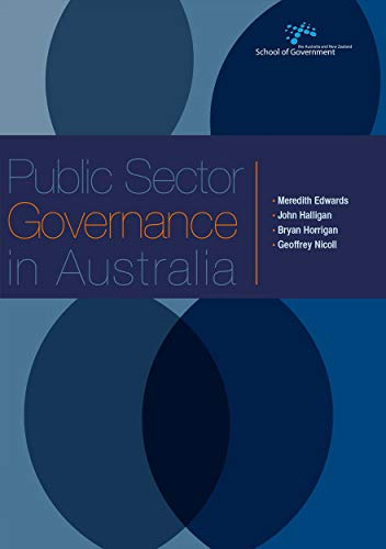 Public Sector Governance in Australia: Edwards, Meredith; Halligan, John; Horrigan, Bryan; Nicoll, ...