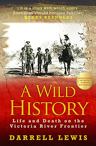 A Wild History Life and Death on the Victoria River Frontier: Lewis, Darrell