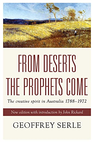 From Deserts the Prophets Come The Creative Spirit in Australia 1788-1972: Serle, Geoffrey & John ...