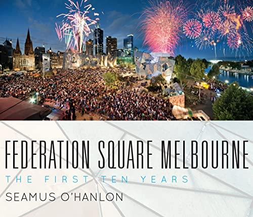 Federation Square Melbourne - The First Ten Years: Seamus O'Hanlon