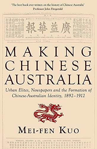 9781921867965: Making Chinese Australia: Urban Elites, Newspapers and the Formation of Chinese-Australian Identity, 1892-1912 (Monash Asia)