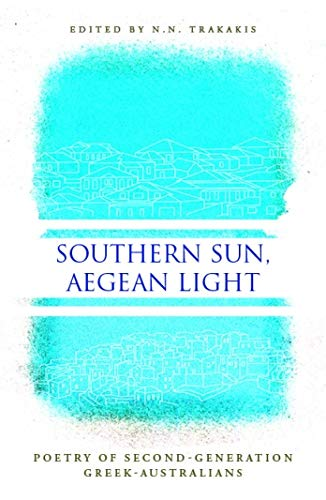 Southern Sun, Aegan Light: Poetry of Second Generation Greek Australians: Trakakis, Nick [Editor]