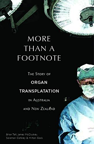 More Than A Footnote: The Story of Organ Transplantation in Australia and New Zealand: Tait, Brian;...