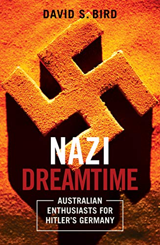9781921875427: The Nazi Dreamtime: Australian Enthusiasts for Hitler's Germany