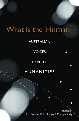 What is the Human?: Australian Voices from the Humanities: Semler, Liam; Hodge, Bob; Kelly, ...