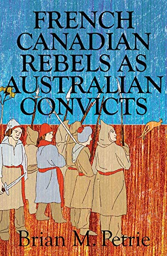 French Canadian rebels as Australian convicts : the experiences of the of the fifty-eight lower ...