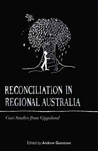 9781921875717: Reconcilation in Regional Australia: Case Studies from Gippsland