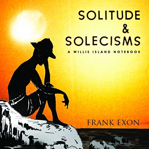 Solitude and Solecisms: A Willis Island Notebook: Exon, Frank