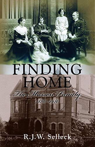 Finding Home: The Masson family 1886?1980: Selleck, R.J.W.