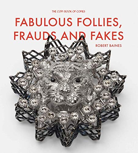 Fabulous Follies, Frauds and Fakes: Baines, Robert