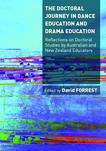 The Doctoral Journey in Dance and Drama Education: Reflections on Doctoral Studies by Australian ...