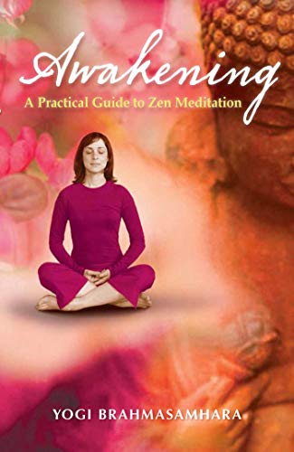 AWAKENING: A Practical Guide To Zen Meditation