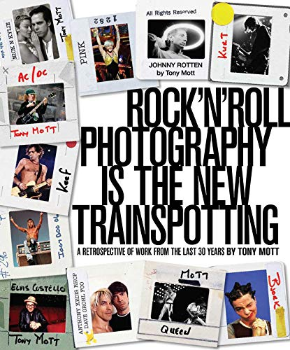 9781921878015: Rock'N'Roll Photography is the New Trainspotting: A Retrospective of Work from the Last 30 Years