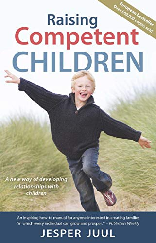 Raising Competent Children: A New Way of Developing Relationships With Children: Juul, Jesper