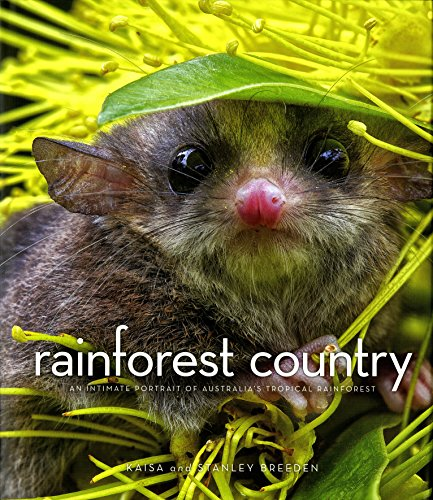 Rainforest Country: An Intimate Portrait of Australia's Tropical Rainforest (1921888601) by Kaisa Breeden; Stanley Breeden