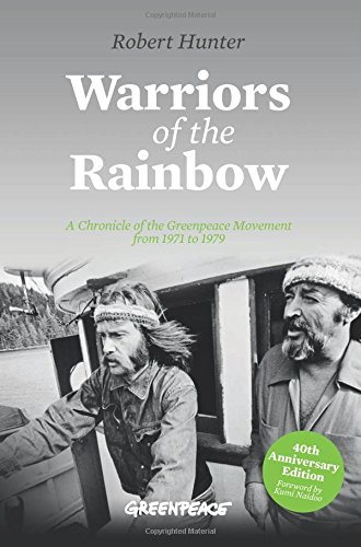 Warriors of the Rainbow: A Chronicle of the Greenpeace Movement from 1971 to 1979: Hunter, Robert