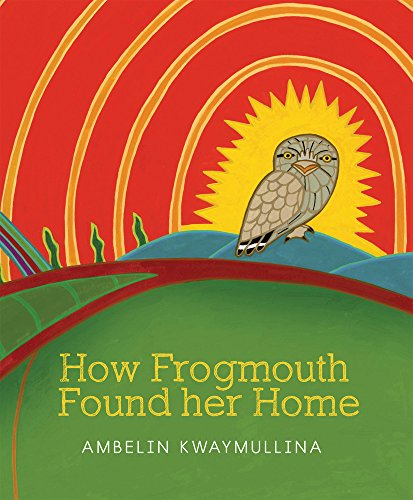 9781921888861: How Frogmouth Found Her Home