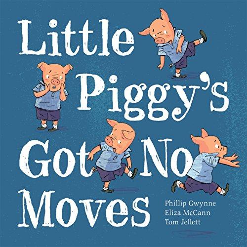Little Piggy's Got No Moves: Gwynne, Phillip; McCann, Eliza; Jellett, Tom