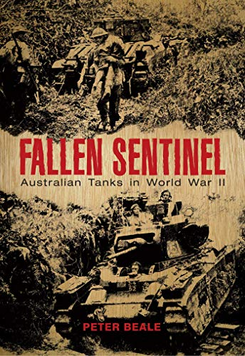 Fallen Sentinel: Australian Tanks in World War II: Peter Beale