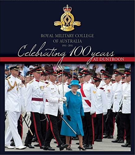Celebrating 100 Years at Duntroon: Royal Military: Big Sky Publishing