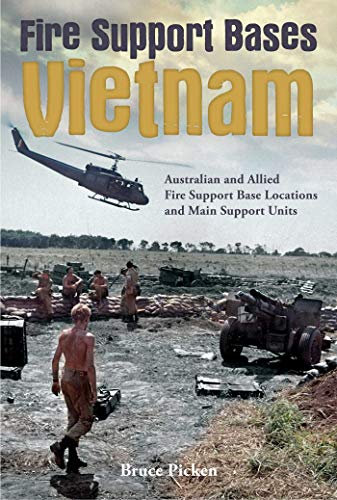 Fire Support Bases Vietnam: Australian and Allied Fire Support Base Locations and Main Support ...