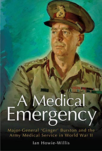 9781921941573: A Medical Emergency: Major-General 'Ginger' Burston and the Army Medical Service in World War II