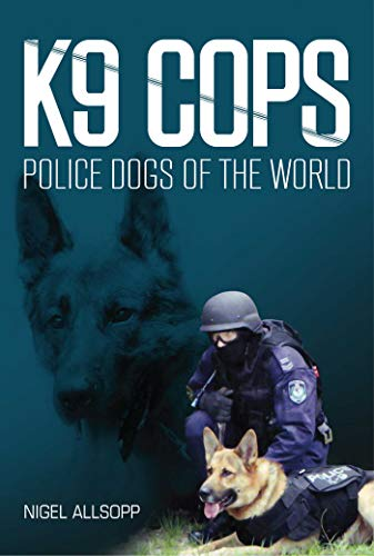 9781921941764: K9 Cops: Police Dogs of the World