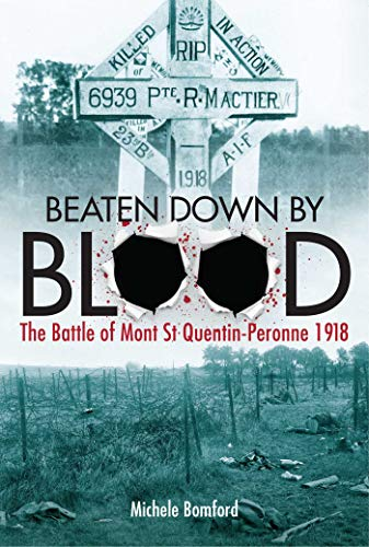 9781921941948: Beaten Down By Blood: The Battle of Mont St Quentin-Peronne 1918