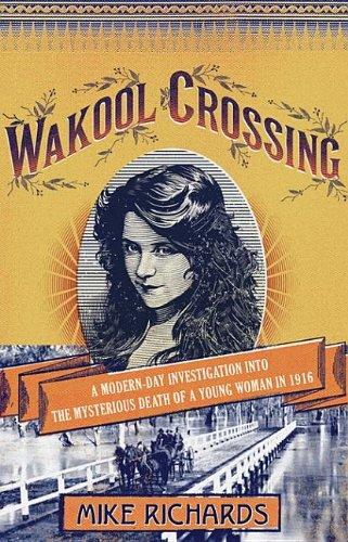 9781921942884: Wakool Crossing: A Modern-Day Investigation Into the Mysterious Death of a Young Woman in 1916