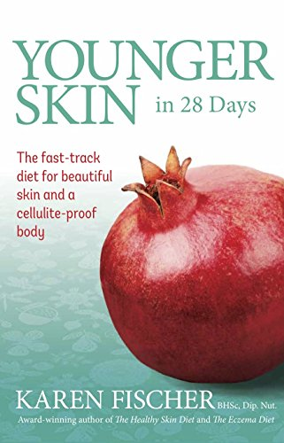 Younger Skin in 28 Days: The Fast-track Diet for Beautiful Skin and a Cellulite-proof Body: Fischer...