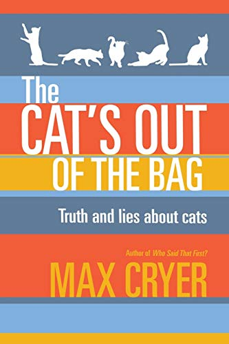 The Cat's Out of the Bag: Truth and Lies About Cats: Cryer, Max