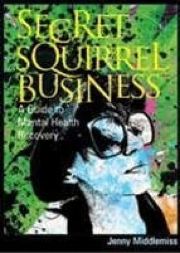 9781921984129: Secret Squirrel Business: A Guide to Mental Health Recovery (Secret Squirrel Business A Guide to Mental Health Recovery)