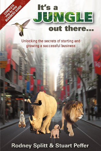 It's a Jungle Out There: Unlocking the secrets of starting and growing a successful business: ...
