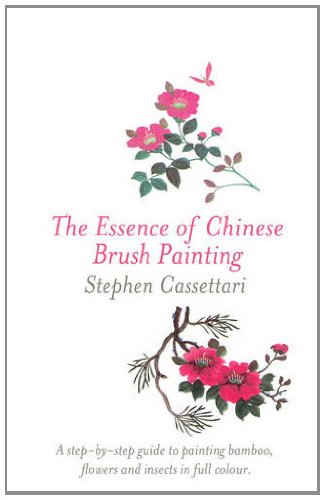 The Essence of Chinese Brush Painting: A Step-by-step Guide to Painting Bamboo, Flowers and Insects...