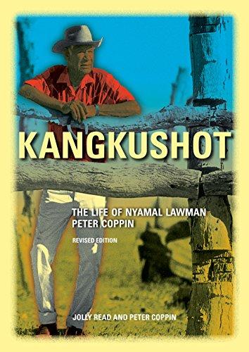 Kangkushot: The Life of Nyamal Lawman Peter: Read, Jolly; Coppin,